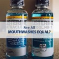 are all mouthwashes equal