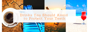 Drinks You Should Avoid to Protect Your Teeth